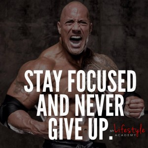 Stay focused and never give up. My Lifestyle Academy quote