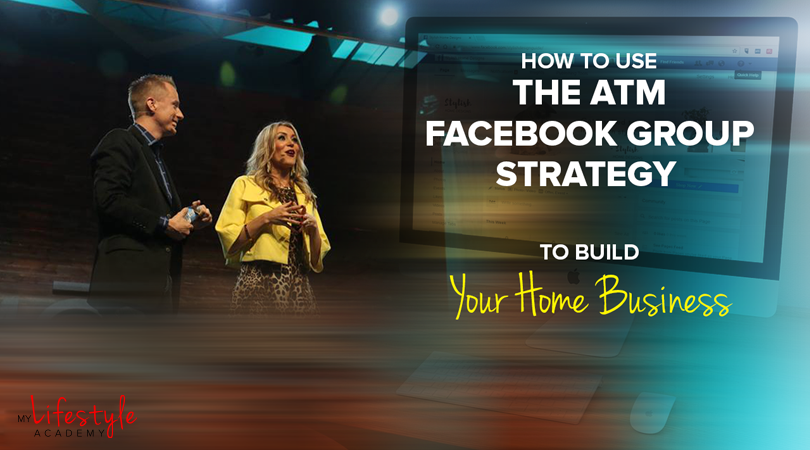 How to Use the ATM Facebook Group Strategy to Build Your Home Business