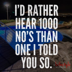 I'd rather hear 1000 no's than one I told you so. My Lifestyle Academy quote