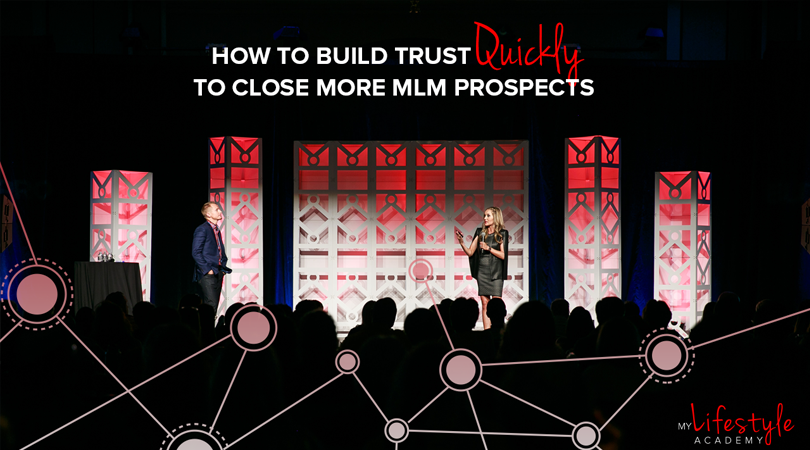 How to Build Trust Quickly to Close More MLM Prospects
