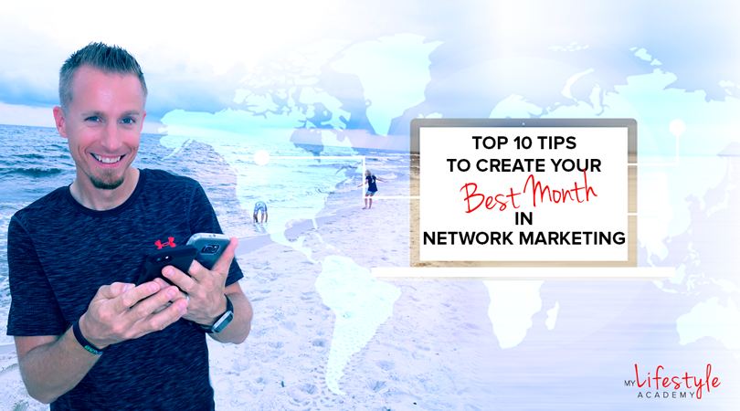 Top 10 Tips To Create Your Best Month In Network Marketing