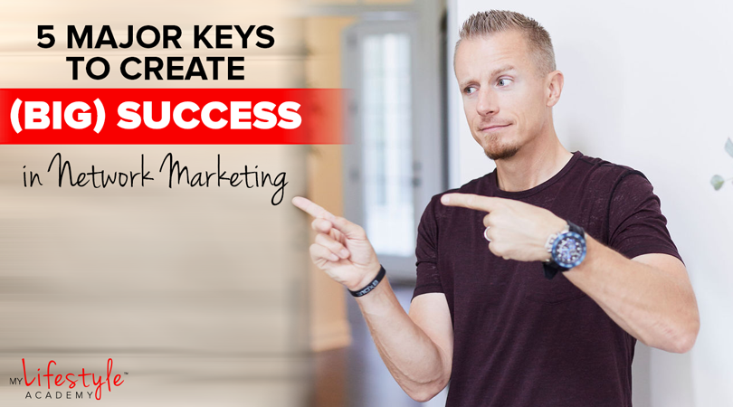 5 Major Keys to Create (Big) Success in Network Marketing