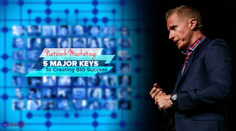 Network Marketing: 5 Major Keys To Creating BIG Success