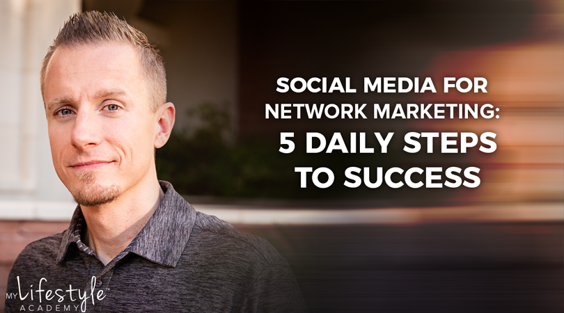 Social Media for Network Marketing: 5 Daily Steps to Success