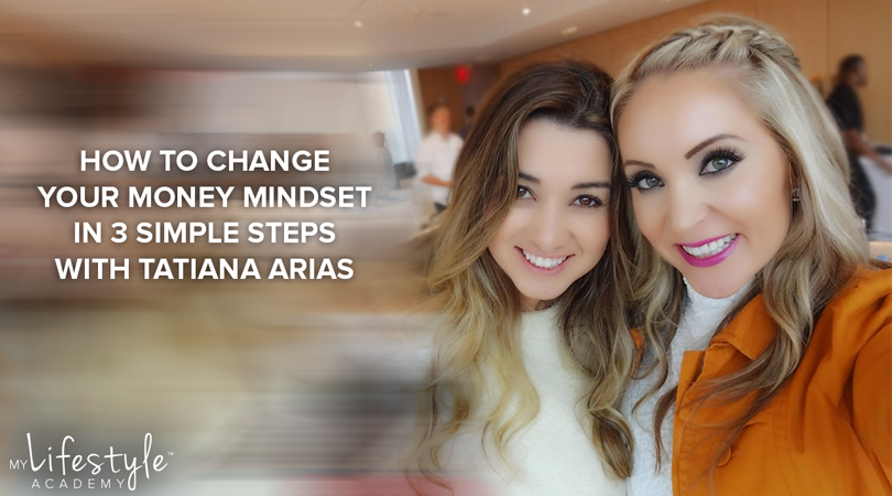 3 Simple Steps to Changing Your Money Mindset with Tatiana Arias