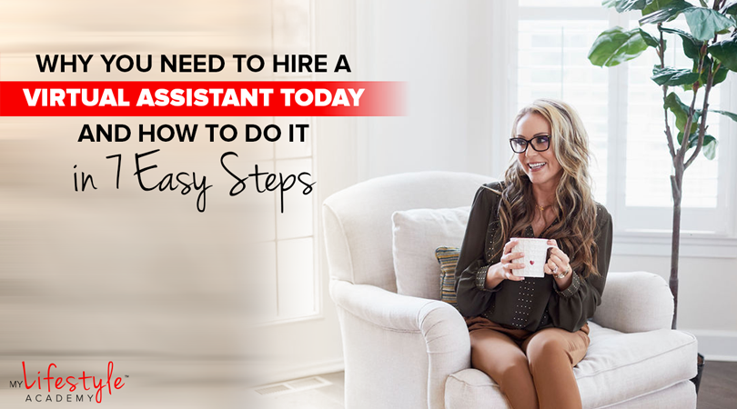 Why You Need To Hire a Virtual Assistant Today and How To Do It in 7 Easy Steps
