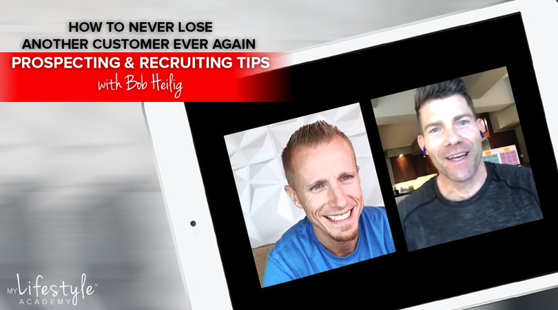 How to Never Lose Another Customer Ever Again  — Prospecting & Recruiting Tips with Bob Heilig