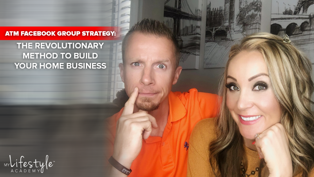 ATM Facebook Group Strategy: The Revolutionary Method to Build Your Home Business