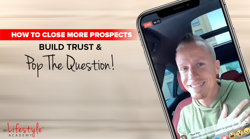 How to Close More Prospects: Build Trust & Pop the Question!