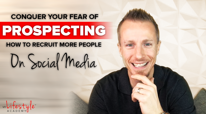 Conquer Your Fear of Prospecting! How to Recruit More People on Social Media