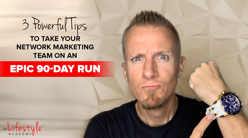 3 Powerful Tips To Take Your Network Marketing Team On An Epic 90-Day Run