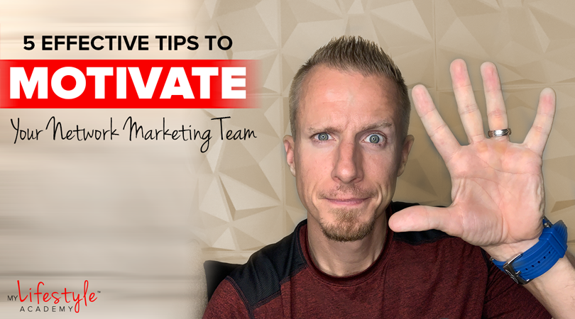 5 Effective Tips To Motivate Your Network Marketing Team