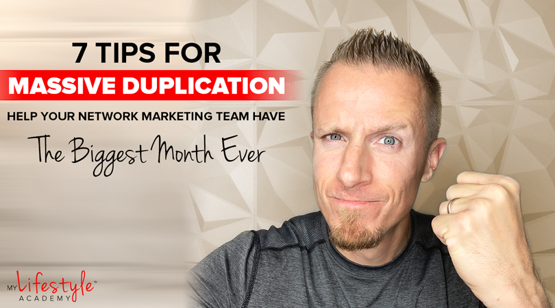 7 Tips For Massive Duplication – Help Your Network Marketing Team Have The Biggest Month Ever