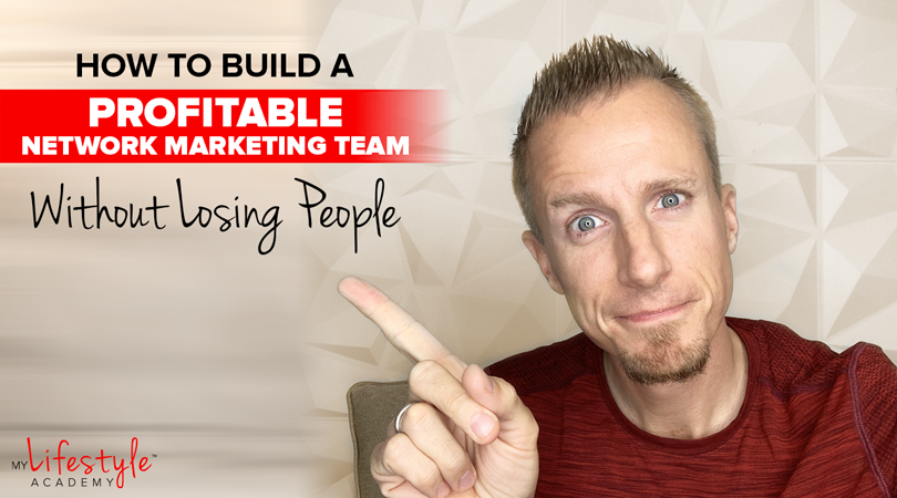 How to Build a Profitable Network Marketing Team Without Losing People
