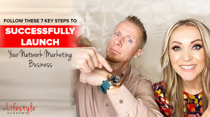 Follow These 7 Key Steps To Successfully Launch Your Network Marketing Business