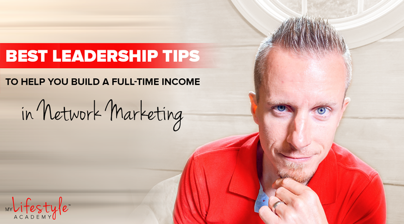 Best Leadership Tips and Insights to Build a Full-time Business Income
