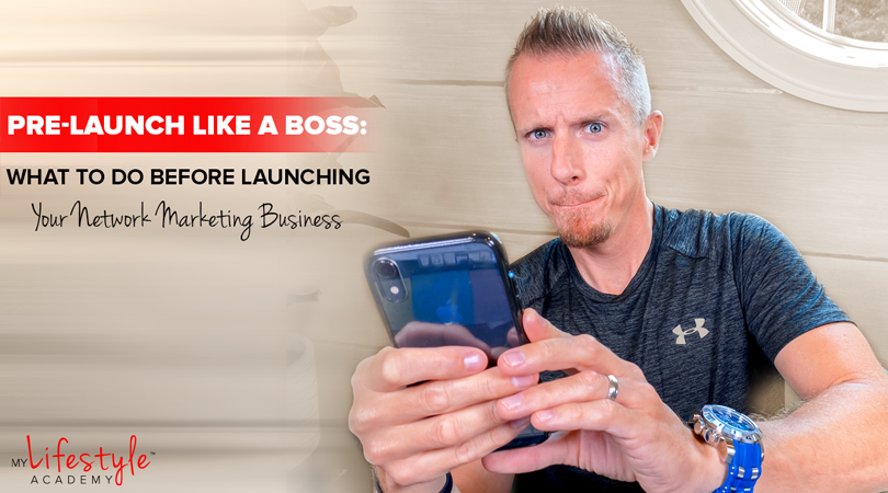 Pre-Launch Like a Boss: What to do Before Launching Your Network Marketing Business