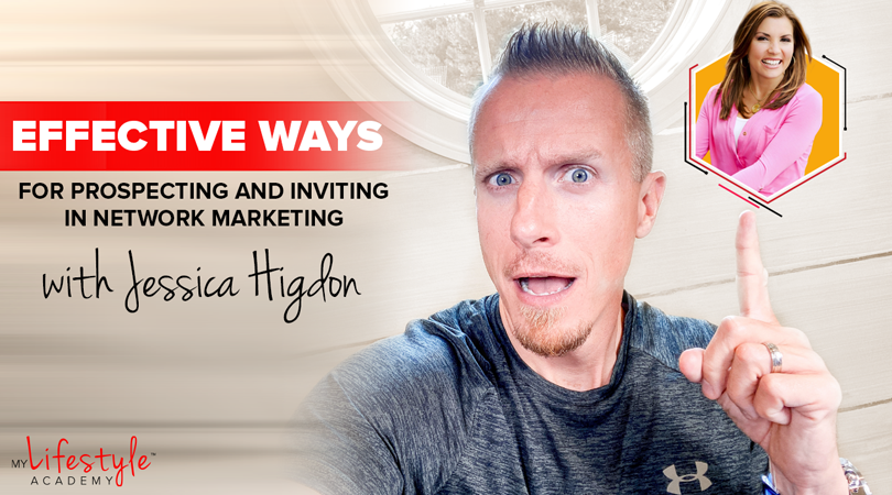 Effective Ways for Prospecting and Inviting in Network Marketing with Jessica Higdon