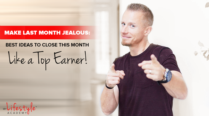 Make Last Month Jealous: Best Ideas to Close This Month Like a Top Earner!