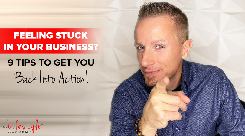 Feeling Stuck in Your Business? 9 Tips to Get You Back Into Action!