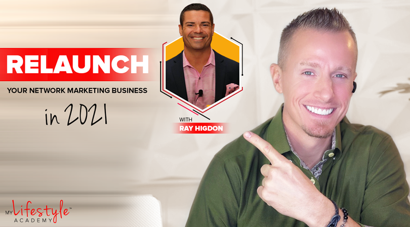 Relaunch Your Network Marketing Business in 2021 with Ray Higdon