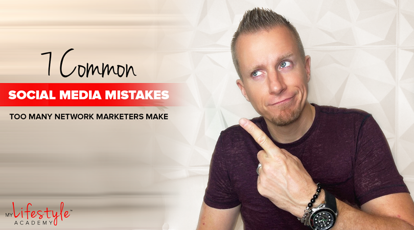 7 Common Social Media Mistakes Too Many Network Marketers Make